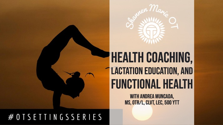 Cover image of a women performing a yoga pose by a sunset with the title Health Coaching, Lactation Education, and Functional Health with Andrea Muncada by Shannen Marie OT